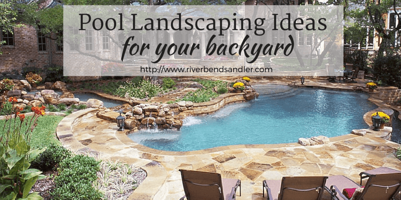 Pool Landscaping Ideas For Your Backyard Riverbend Sandler Pools - Backyard ideas with pool