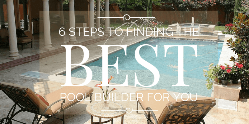 Six Steps to Choosing the Right Fort Worth Pool Builder for You