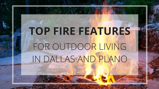 Top Fire Features for Outdoor Living in Dallas and Plano