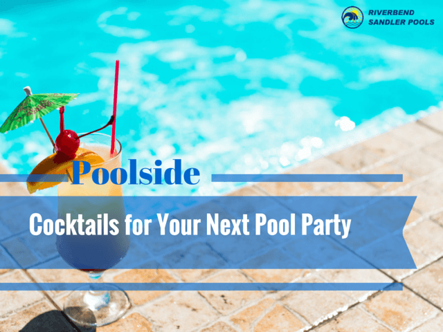 Riverbend Sandler Pools, your best Dallas pool builders, provides some pool party cocktail recipes to make your next summer bash a fun one.