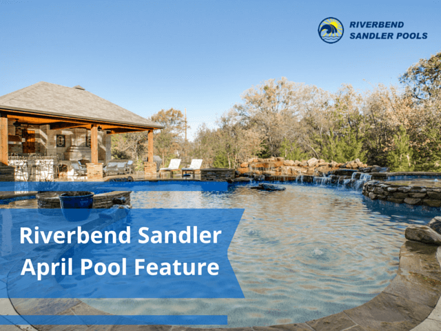 Riverbend Sandler April Pool Feature